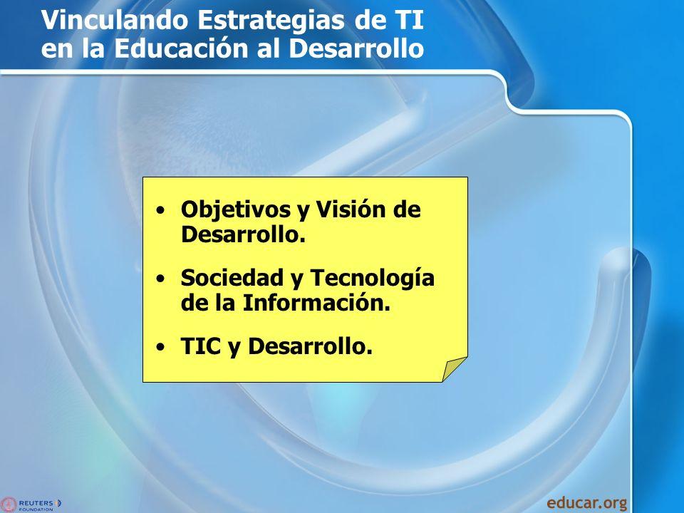 Vinculando Estrategias de TI en la Educación al Desarrollo Objetivos y Visión de Desarrollo. Sociedad y Tecnología de la Información. TIC y Desarrollo