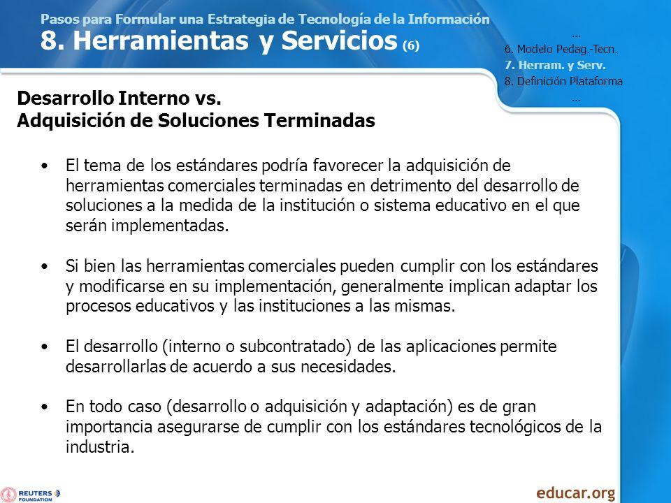 Pasos para Formular una Estrategia de Tecnología de la Información 8. Herramientas y Servicios (6) El tema de los estándares podría favorecer la adqui