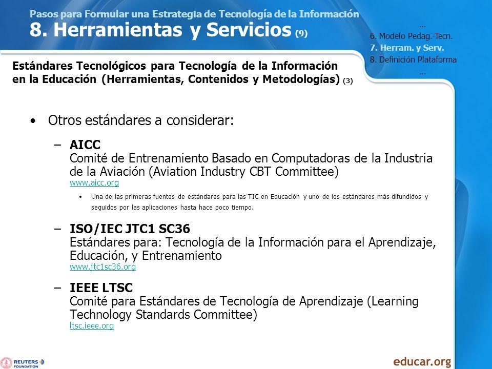 Pasos para Formular una Estrategia de Tecnología de la Información 8. Herramientas y Servicios (9) Otros estándares a considerar: –AICC Comité de Entr