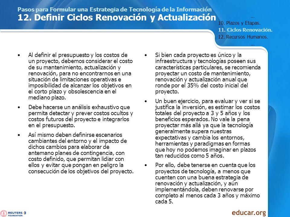 Pasos para Formular una Estrategia de Tecnología de la Información 12. Definir Ciclos Renovación y Actualización Al definir el presupuesto y los costo
