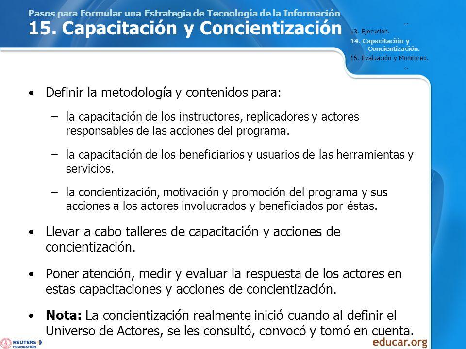 Pasos para Formular una Estrategia de Tecnología de la Información 15. Capacitación y Concientización Definir la metodología y contenidos para: –la ca