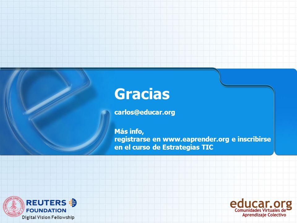 Digital Vision Fellowship Gracias carlos@educar.org Más info, registrarse en www.eaprender.org e inscribirse en el curso de Estrategias TIC