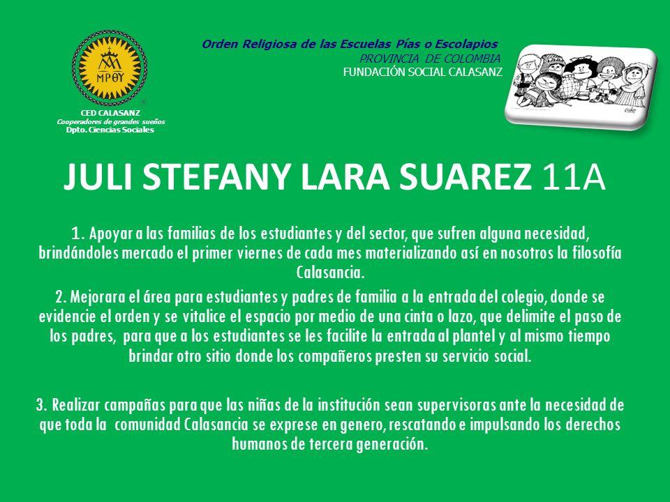 JULI STEFANY LARA SUAREZ 11A 1. Apoyar a las familias de los estudiantes y del sector, que sufren alguna necesidad, brindándoles mercado el primer vie