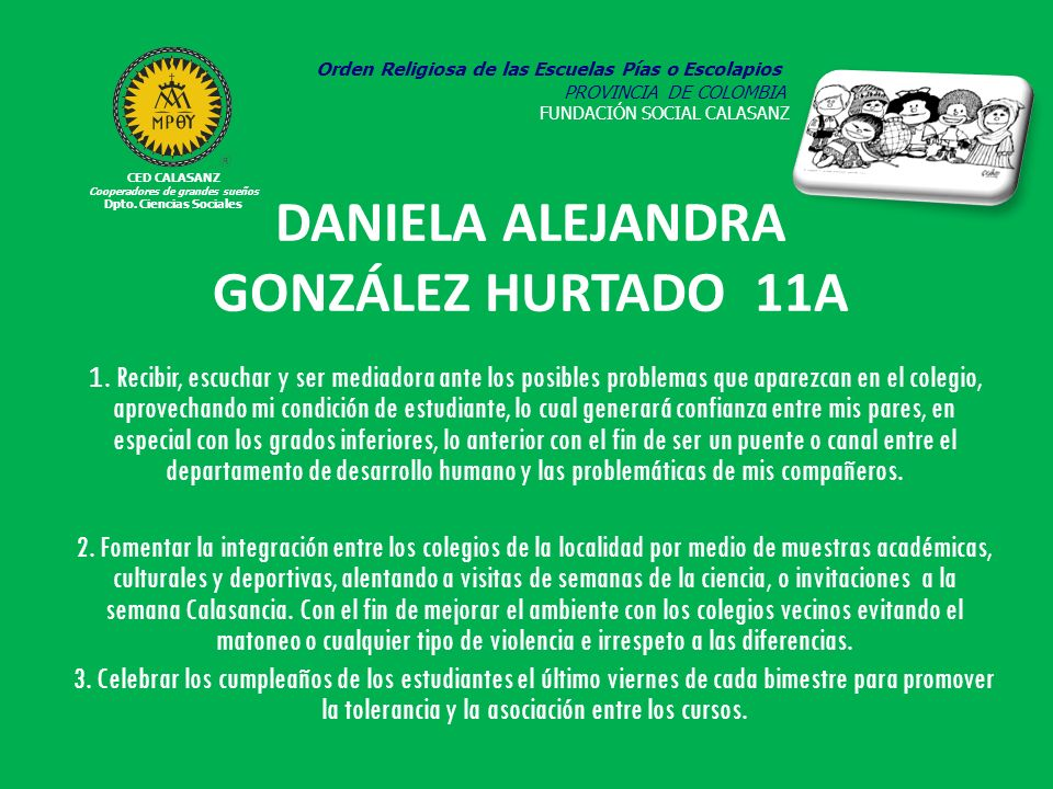 DANIELA ALEJANDRA GONZÁLEZ HURTADO 11A 1. Recibir, escuchar y ser mediadora ante los posibles problemas que aparezcan en el colegio, aprovechando mi c