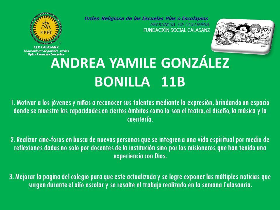 ANDREA YAMILE GONZÁLEZ BONILLA 11B 1. Motivar a los jóvenes y niñas a reconocer sus talentos mediante la expresión, brindando un espacio donde se mues