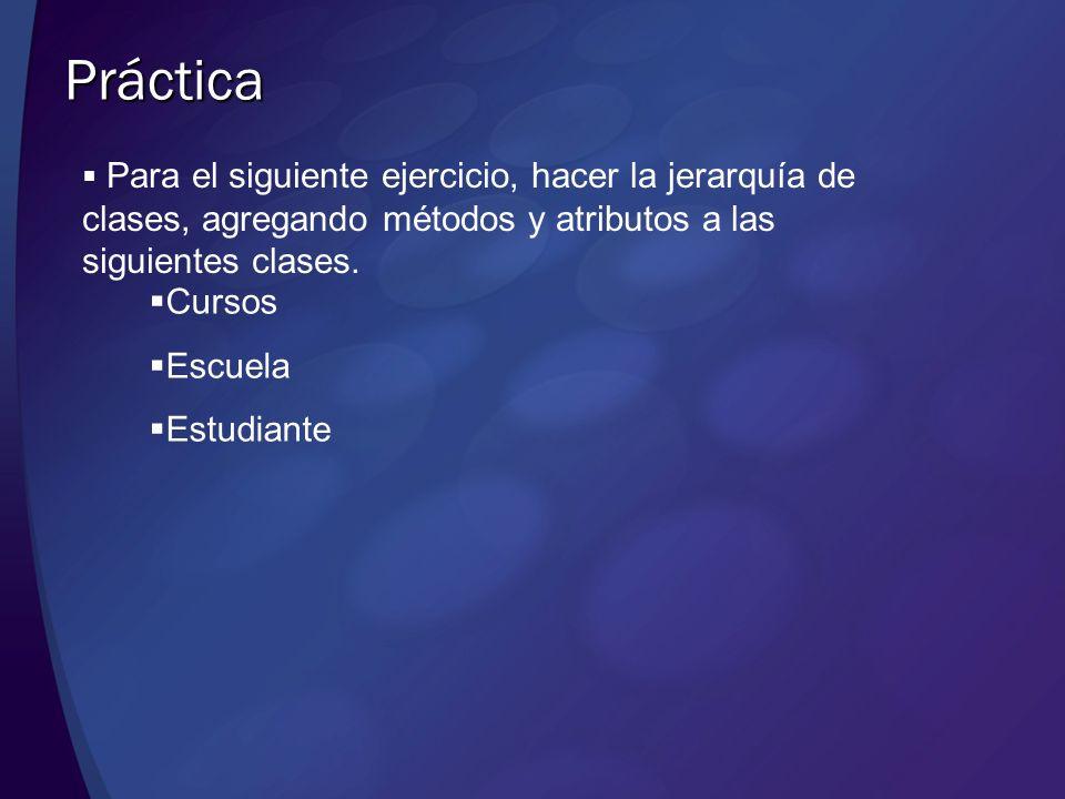 Para el siguiente ejercicio, hacer la jerarquía de clases, agregando métodos y atributos a las siguientes clases. Práctica Cursos Escuela Estudiante