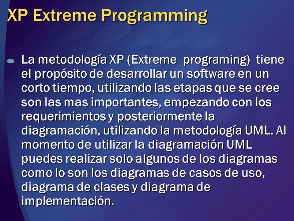 XP Extreme Programming La metodología XP (Extreme programing) tiene el propósito de desarrollar un software en un corto tiempo, utilizando las etapas