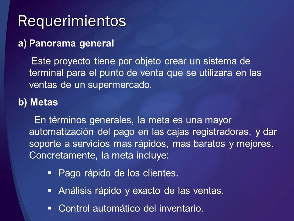 Requerimientos a) a)Panorama general Este proyecto tiene por objeto crear un sistema de terminal para el punto de venta que se utilizara en las ventas