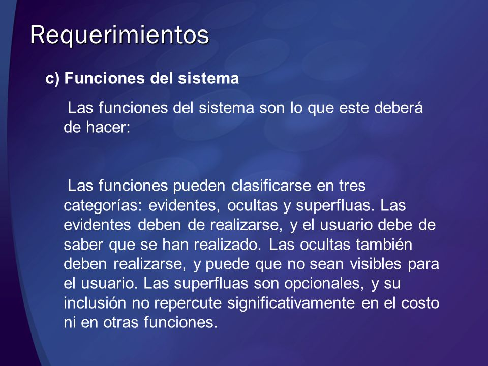 Requerimientos c) Funciones del sistema Las funciones del sistema son lo que este deberá de hacer: Las funciones pueden clasificarse en tres categoría