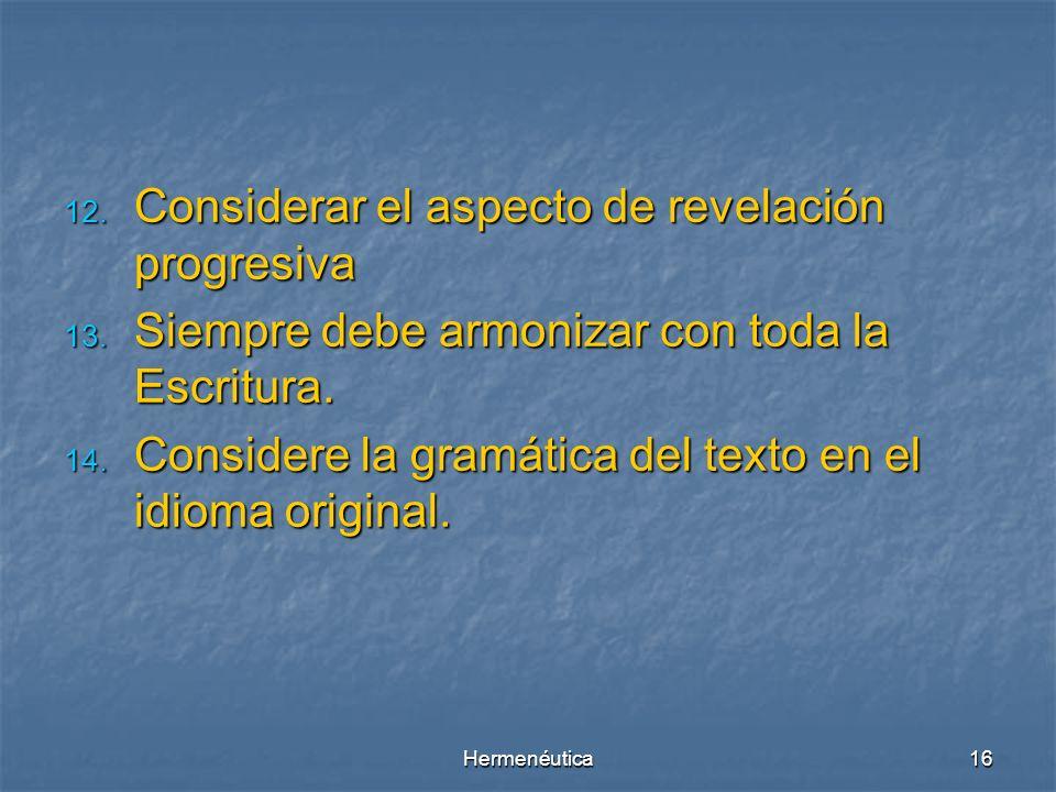 Hermenéutica15 6. Consultar los pasajes paralelos, que hacen referencia el uno del otro, tienen relación o tratan el mismo asunto. Considerar el propó