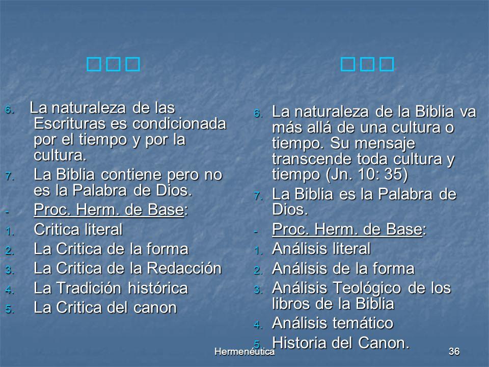 Hermenéutica35 COMPARACION DE AMBOS METODOS - Presuposición de Base: 1. Norma secular 2. Principio de crítica (duda metódica) 3. Principio de Analogía