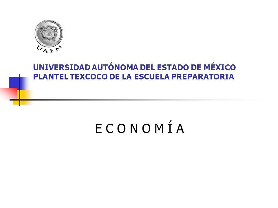 UNIVERSIDAD AUTÓNOMA DEL ESTADO DE MÉXICO PLANTEL TEXCOCO DE LA ESCUELA PREPARATORIA E C O N O M Í A