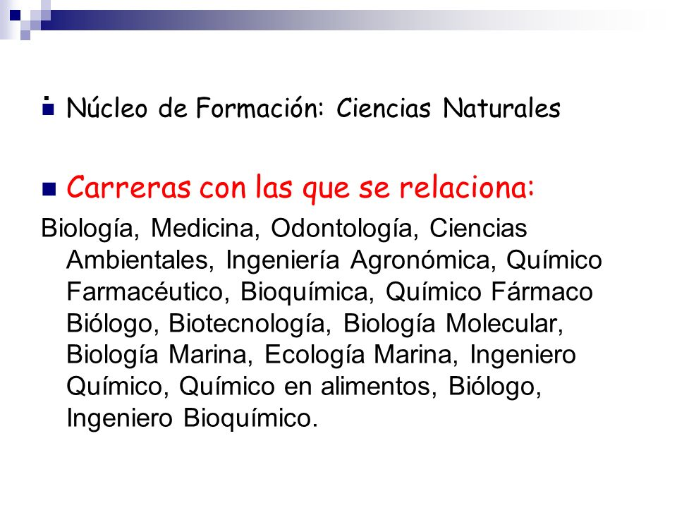 . Núcleo de Formación: Ciencias Naturales Carreras con las que se relaciona: Biología, Medicina, Odontología, Ciencias Ambientales, Ingeniería Agronóm