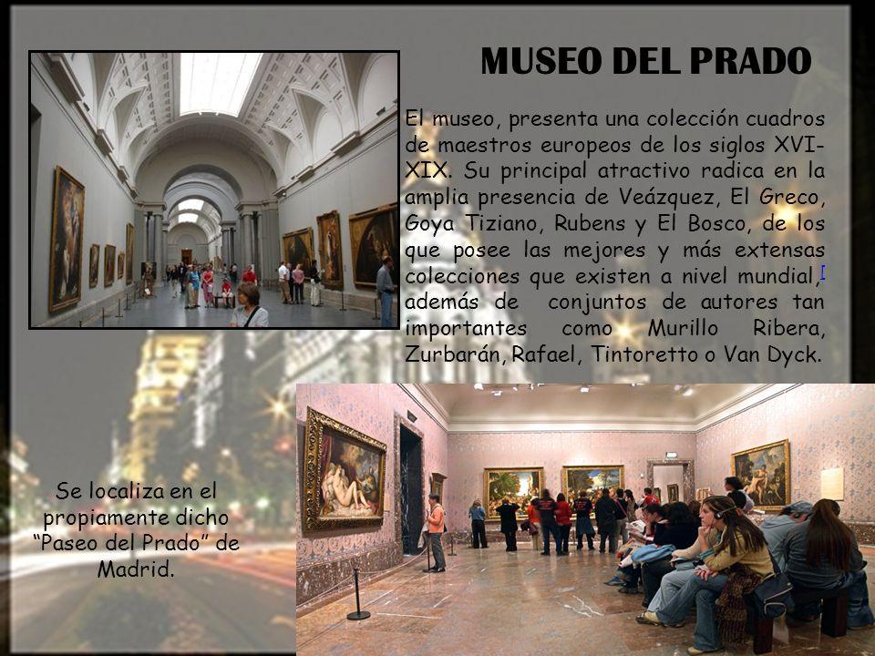 MUSEO DEL PRADO El museo, presenta una colección cuadros de maestros europeos de los siglos XVI- XIX. Su principal atractivo radica en la amplia prese