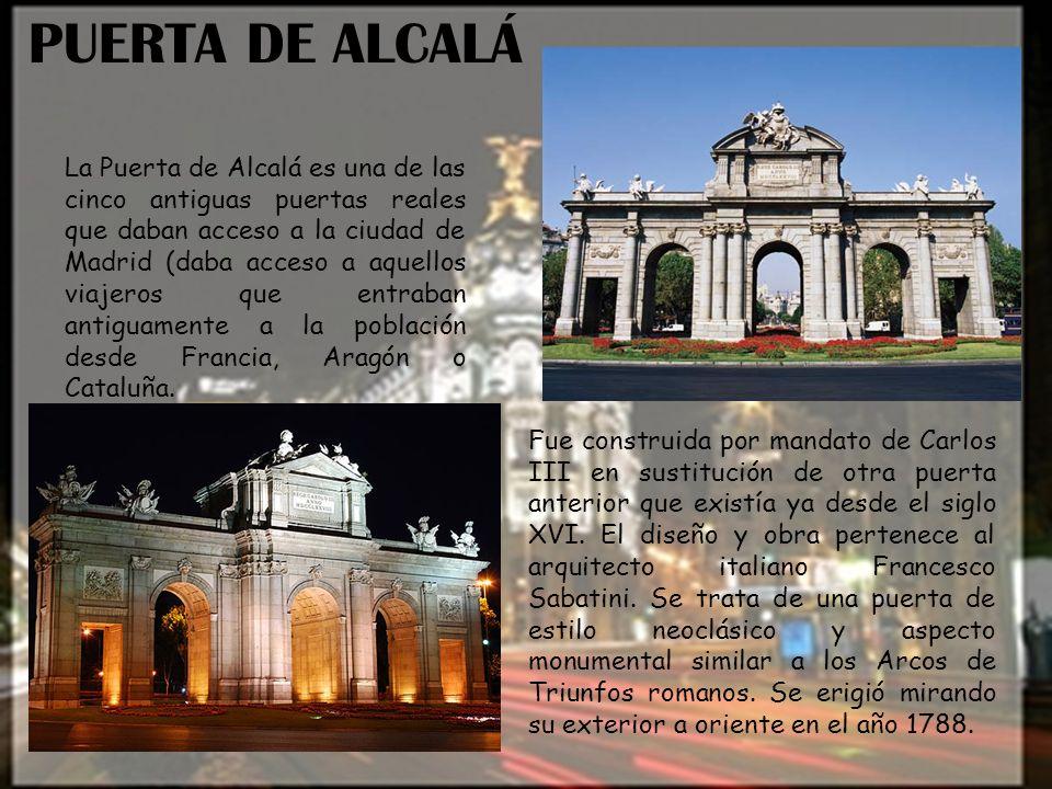 PUERTA DE ALCALÁ La Puerta de Alcalá es una de las cinco antiguas puertas reales que daban acceso a la ciudad de Madrid (daba acceso a aquellos viajer