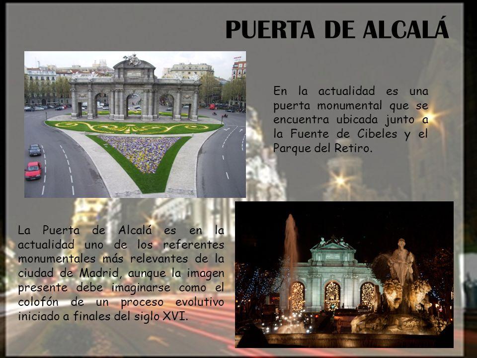 PUERTA DE ALCALÁ En la actualidad es una puerta monumental que se encuentra ubicada junto a la Fuente de Cibeles y el Parque del Retiro. La Puerta de