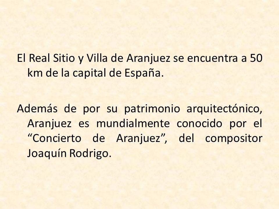 El Real Sitio y Villa de Aranjuez se encuentra a 50 km de la capital de España. Además de por su patrimonio arquitectónico, Aranjuez es mundialmente c