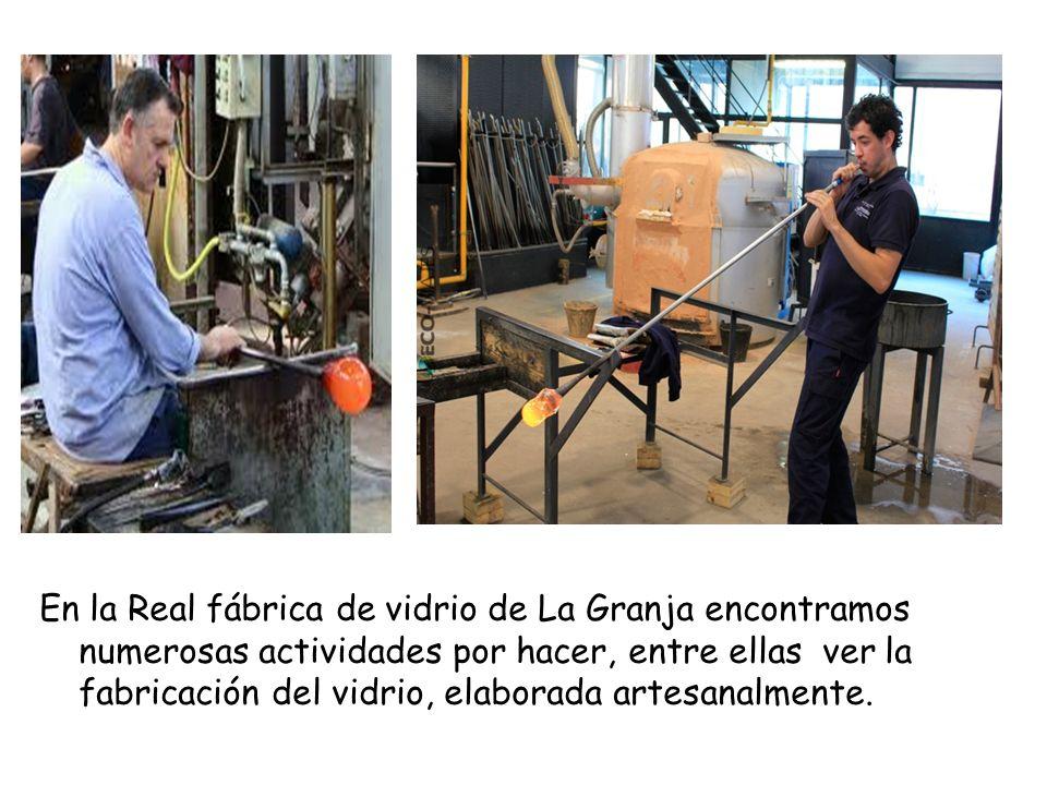 En la Real fábrica de vidrio de La Granja encontramos numerosas actividades por hacer, entre ellas ver la fabricación del vidrio, elaborada artesanalm