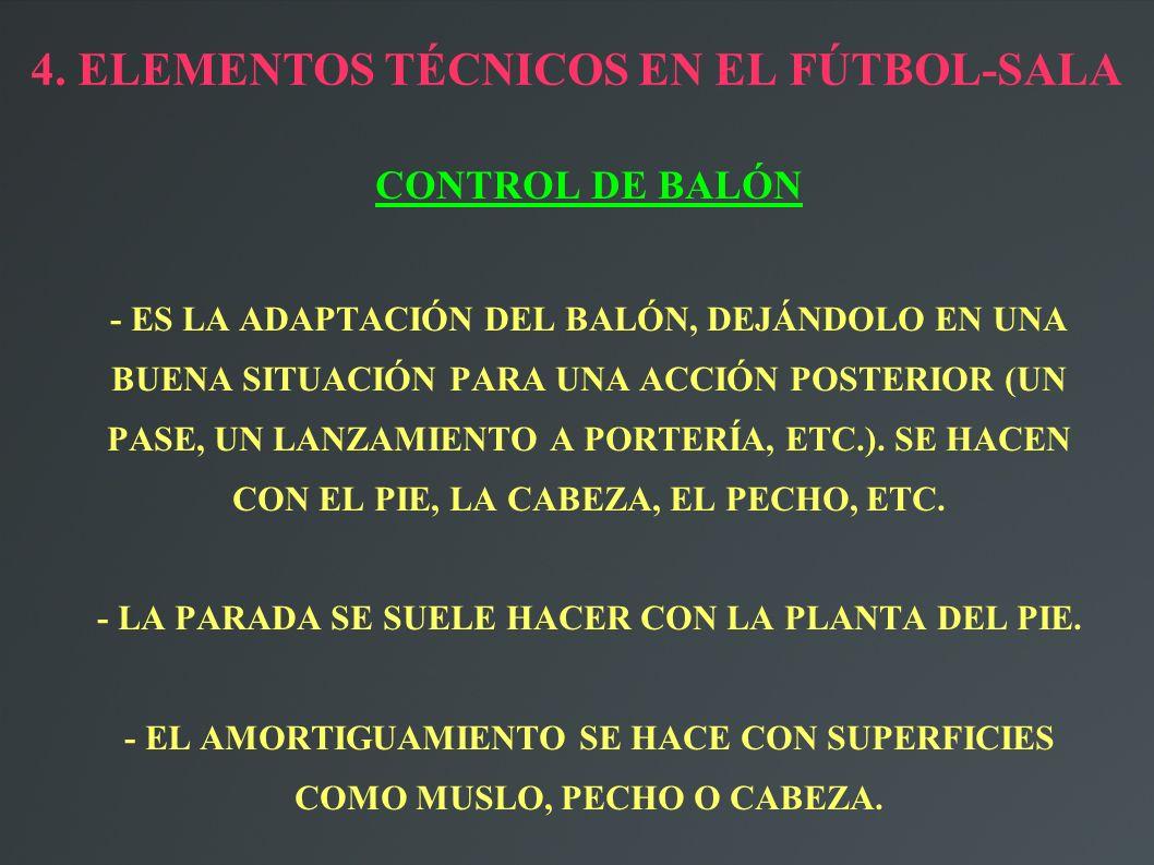 4. ELEMENTOS TÉCNICOS EN EL FÚTBOL-SALA CONTROL DE BALÓN - ES LA ADAPTACIÓN DEL BALÓN, DEJÁNDOLO EN UNA BUENA SITUACIÓN PARA UNA ACCIÓN POSTERIOR (UN