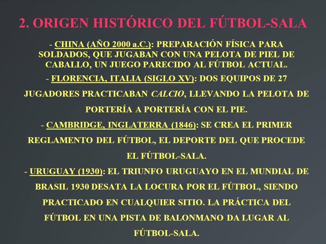 2. ORIGEN HISTÓRICO DEL FÚTBOL-SALA - CHINA (AÑO 2000 a.C.): PREPARACIÓN FÍSICA PARA SOLDADOS, QUE JUGABAN CON UNA PELOTA DE PIEL DE CABALLO, UN JUEGO