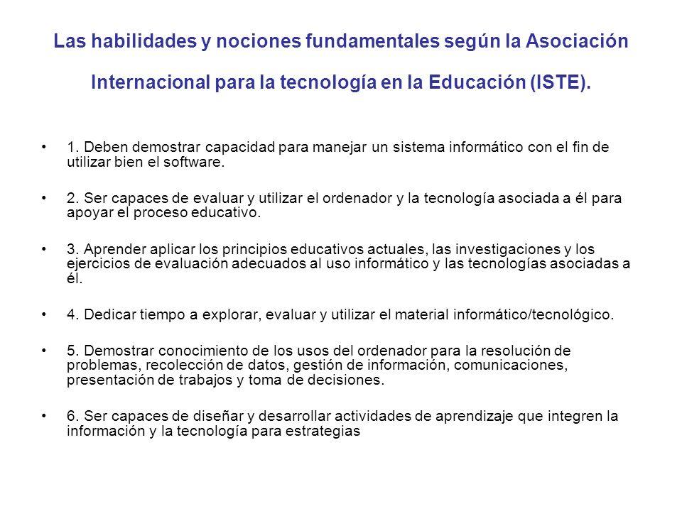 Las habilidades y nociones fundamentales según la Asociación Internacional para la tecnología en la Educación (ISTE). 1. Deben demostrar capacidad par