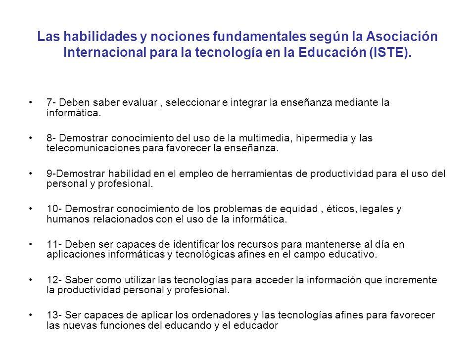 Las habilidades y nociones fundamentales según la Asociación Internacional para la tecnología en la Educación (ISTE). 7- Deben saber evaluar, seleccio