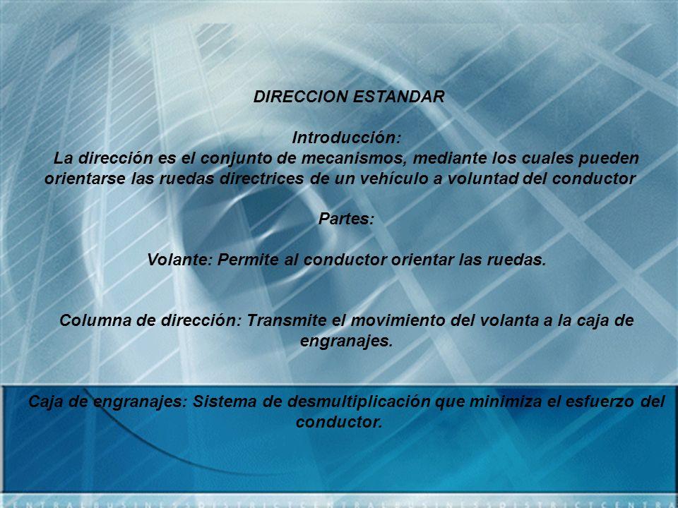 DIRECCION ESTANDAR Introducción: La dirección es el conjunto de mecanismos, mediante los cuales pueden orientarse las ruedas directrices de un vehícul
