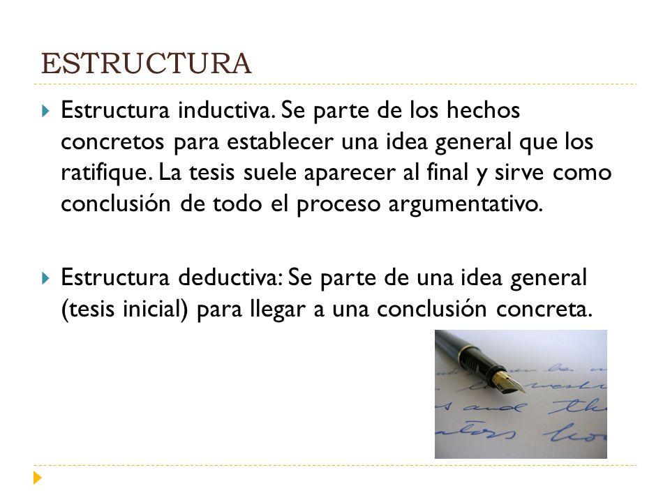ESTRUCTURA Estructura inductiva. Se parte de los hechos concretos para establecer una idea general que los ratifique. La tesis suele aparecer al final
