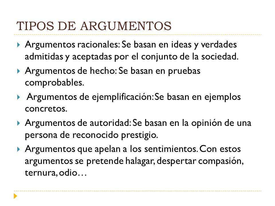 TIPOS DE ARGUMENTOS Argumentos racionales: Se basan en ideas y verdades admitidas y aceptadas por el conjunto de la sociedad. Argumentos de hecho: Se