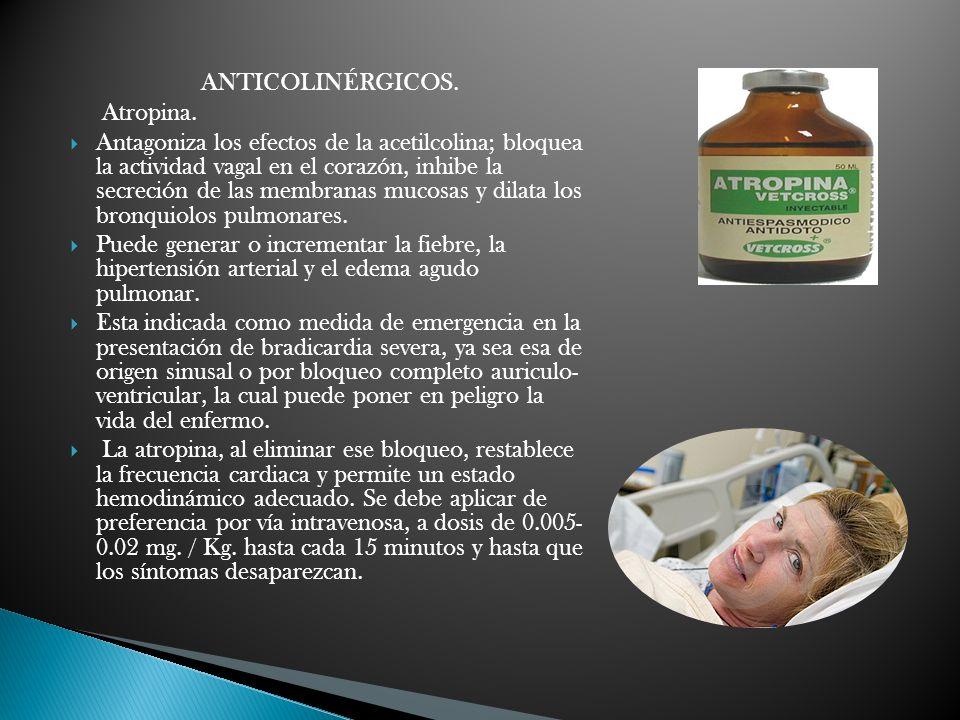 ANTICOLINÉRGICOS. Atropina. Antagoniza los efectos de la acetilcolina; bloquea la actividad vagal en el corazón, inhibe la secreción de las membranas