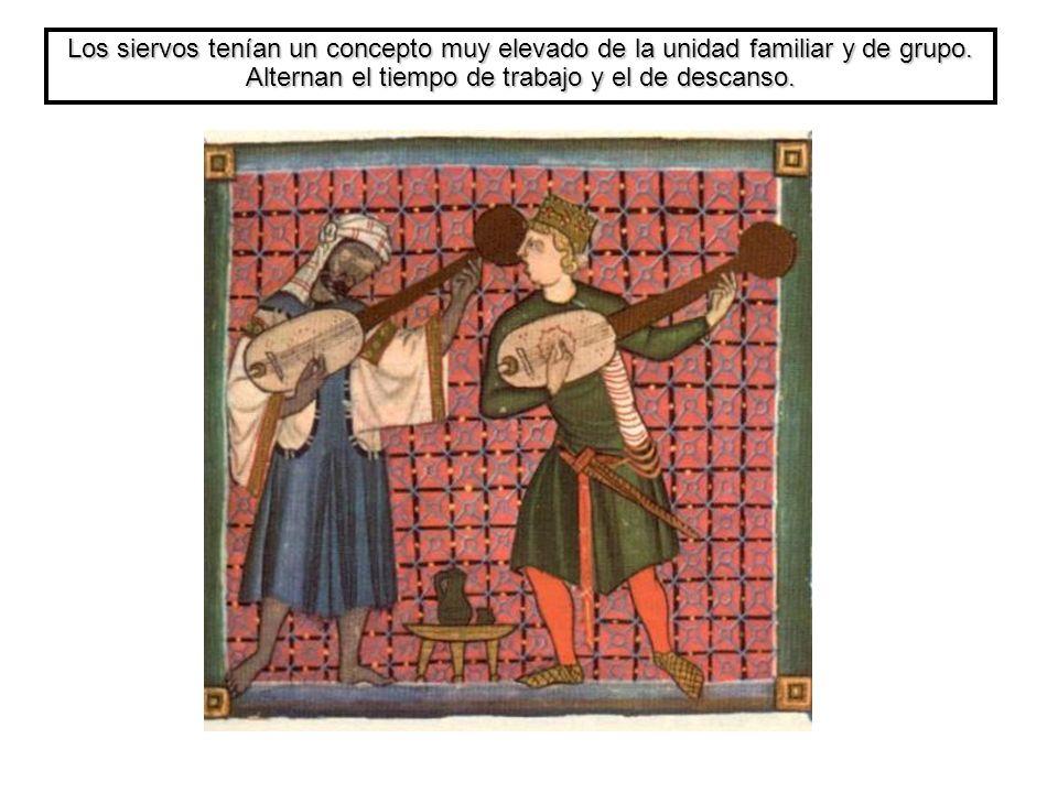 Los siervos tenían un concepto muy elevado de la unidad familiar y de grupo. Alternan el tiempo de trabajo y el de descanso.