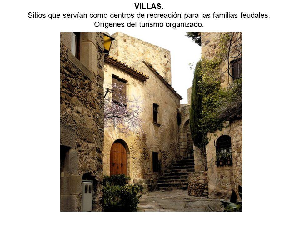 VILLAS. Sitios que servían como centros de recreación para las familias feudales. Orígenes del turismo organizado.