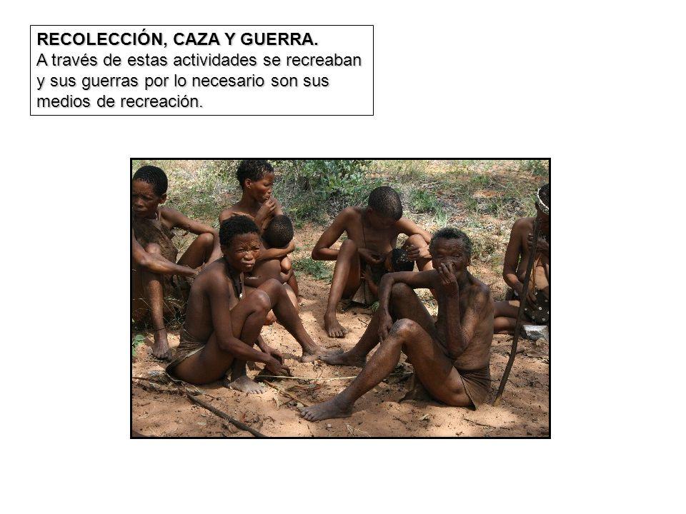 RECOLECCIÓN, CAZA Y GUERRA. A través de estas actividades se recreaban y sus guerras por lo necesario son sus medios de recreación.