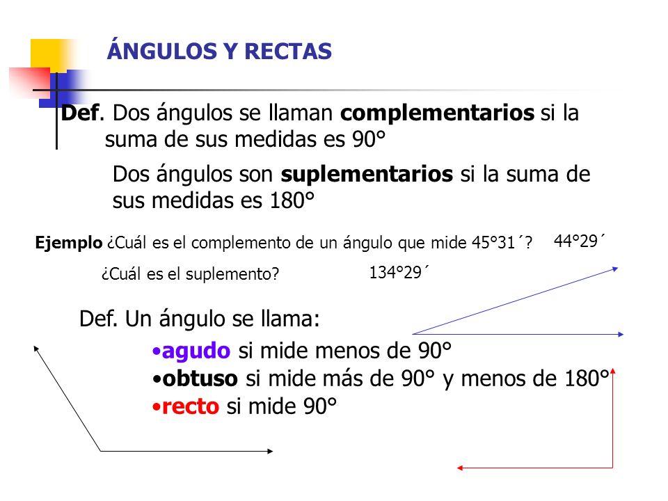 ÁNGULOS Y RECTAS Def. Dos ángulos se llaman complementarios si la xxxxsuma de sus medidas es 90° Dos ángulos son suplementarios si la suma de sus medi