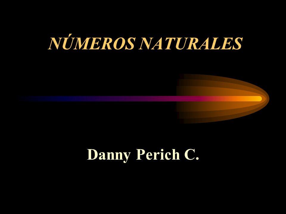 NÚMEROS NATURALES Danny Perich C.