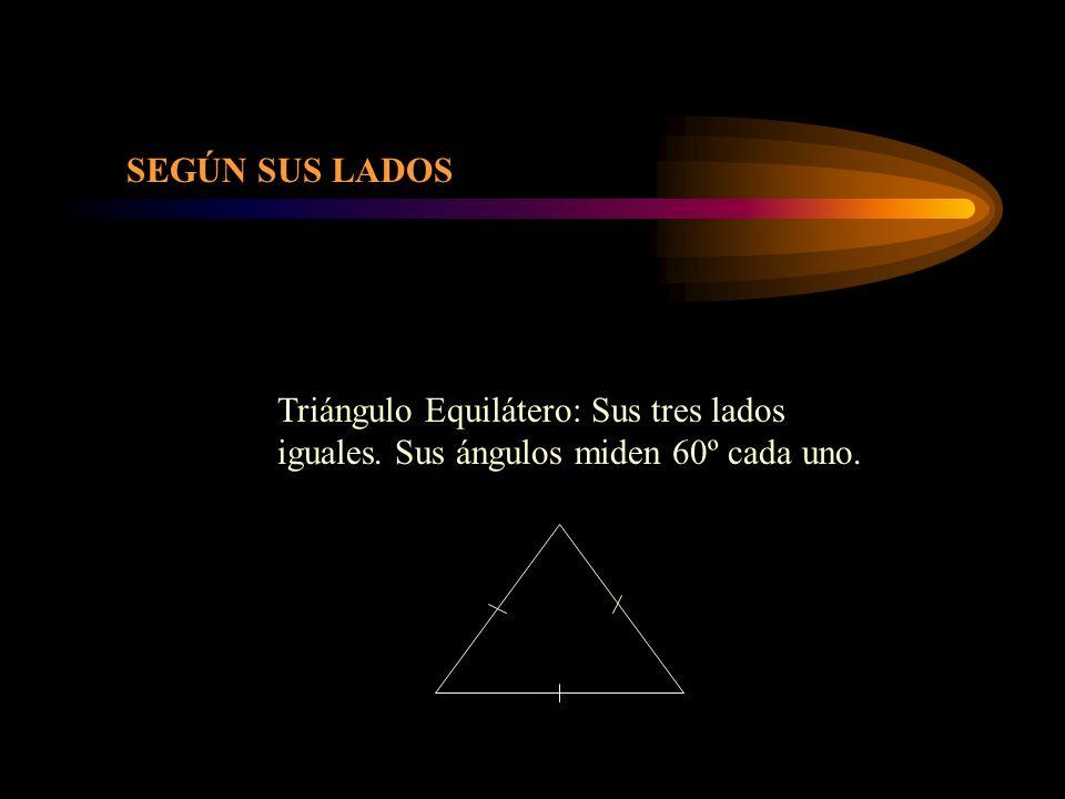 SEGÚN SUS LADOS Triángulo Equilátero: Sus tres lados iguales. Sus ángulos miden 60º cada uno.