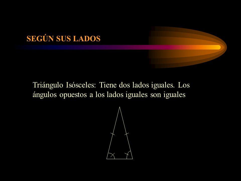 Triángulo Isósceles: Tiene dos lados iguales. Los ángulos opuestos a los lados iguales son iguales SEGÚN SUS LADOS
