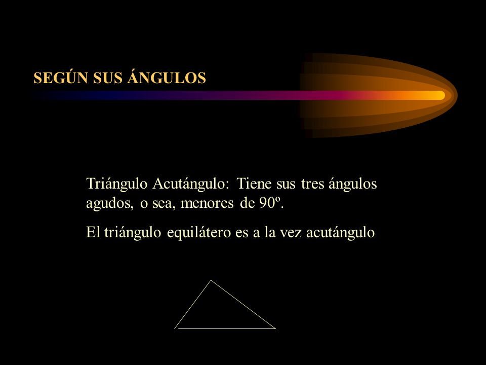 Triángulo Acutángulo: Tiene sus tres ángulos agudos, o sea, menores de 90º. El triángulo equilátero es a la vez acutángulo SEGÚN SUS ÁNGULOS