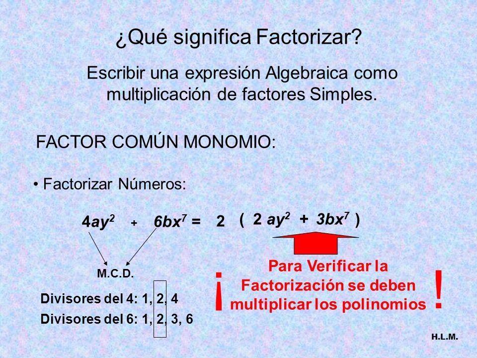 FACTOR COMÚN MONOMIO: Factorizar Números: Fracciones + 6bx 7 =4ay 2 M.C.D.