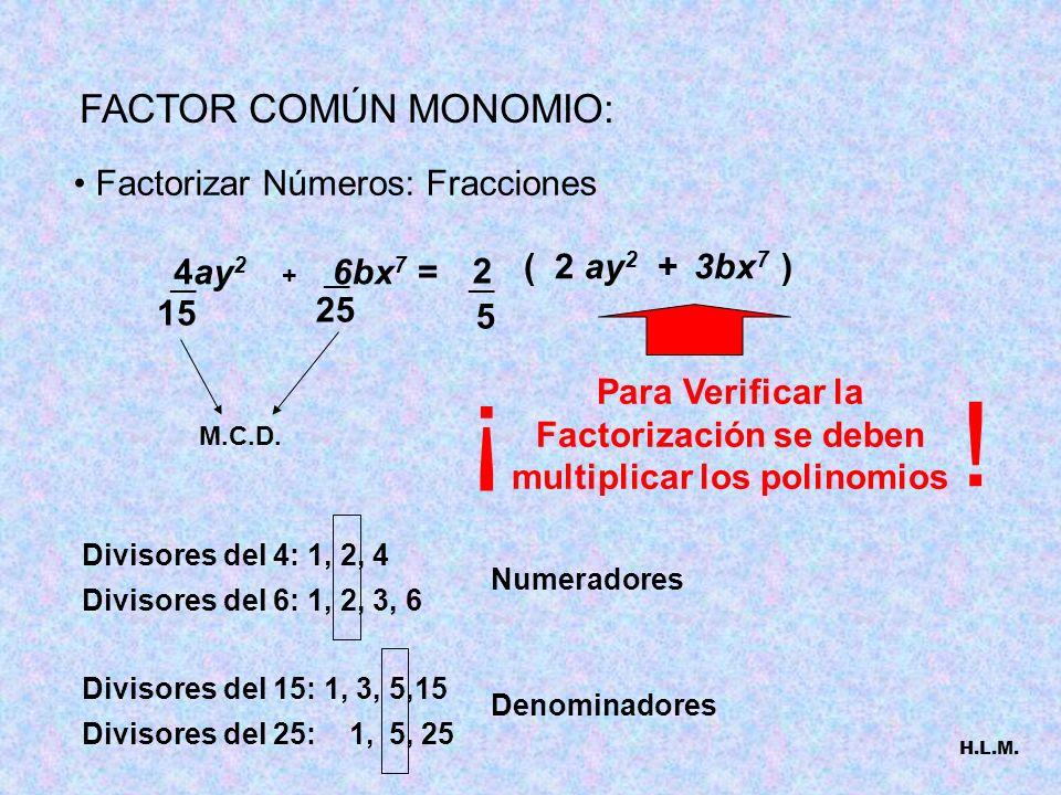 Factorizar letras: + yx 7 =x3y2x3y2 M.C.D.: Corresponde al de menor exponente ( y + x 4 ) FACTOR COMÚN MONOMIO: x3x3 y Para Verificar la Factorización se deben multiplicar los polinomios .