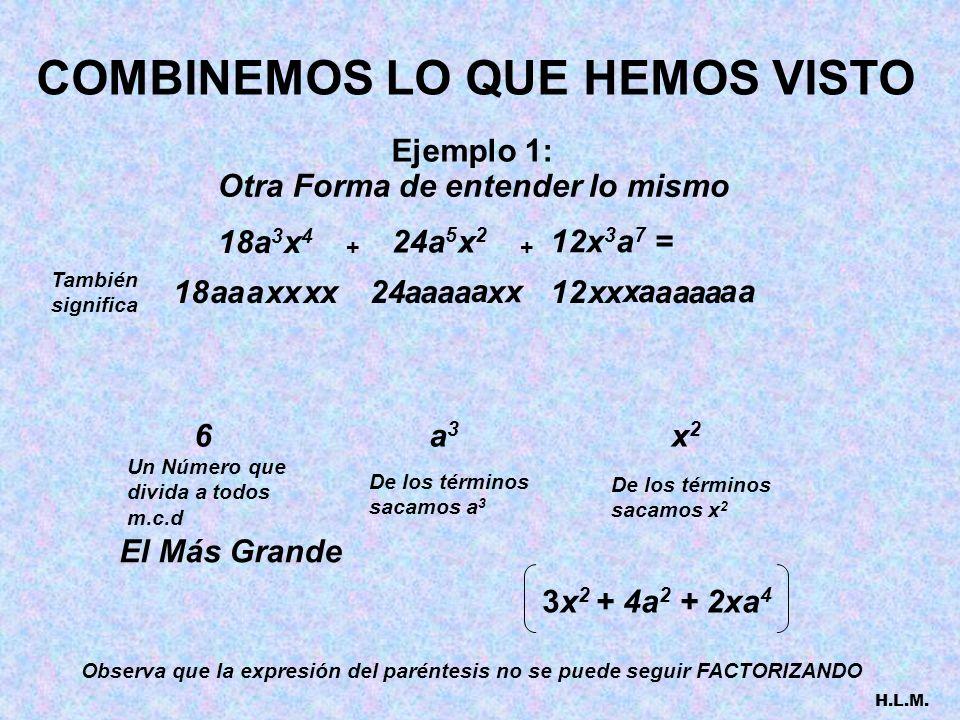 COMBINEMOS LO QUE HEMOS VISTO + 6(y + x) 2 (a - b) 7 = 12(a - b) 3 (x + y) 4 2(x + y) 2 + (a – b) 4 (a - b) 3 (y + x) 2 6 Ejemplo 2: H.L.M.