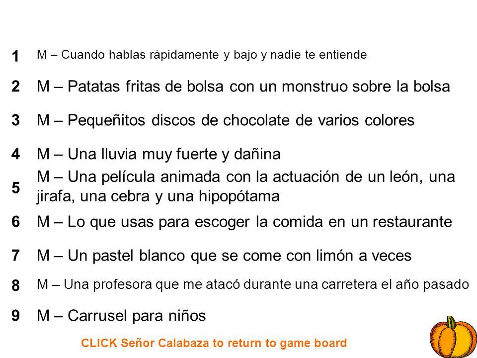 CLICK Señor Calabaza to return to game board 1 2 3 4 5 6 7 8 9 M – Cuando hablas rápidamente y bajo y nadie te entiende M – Patatas fritas de bolsa co