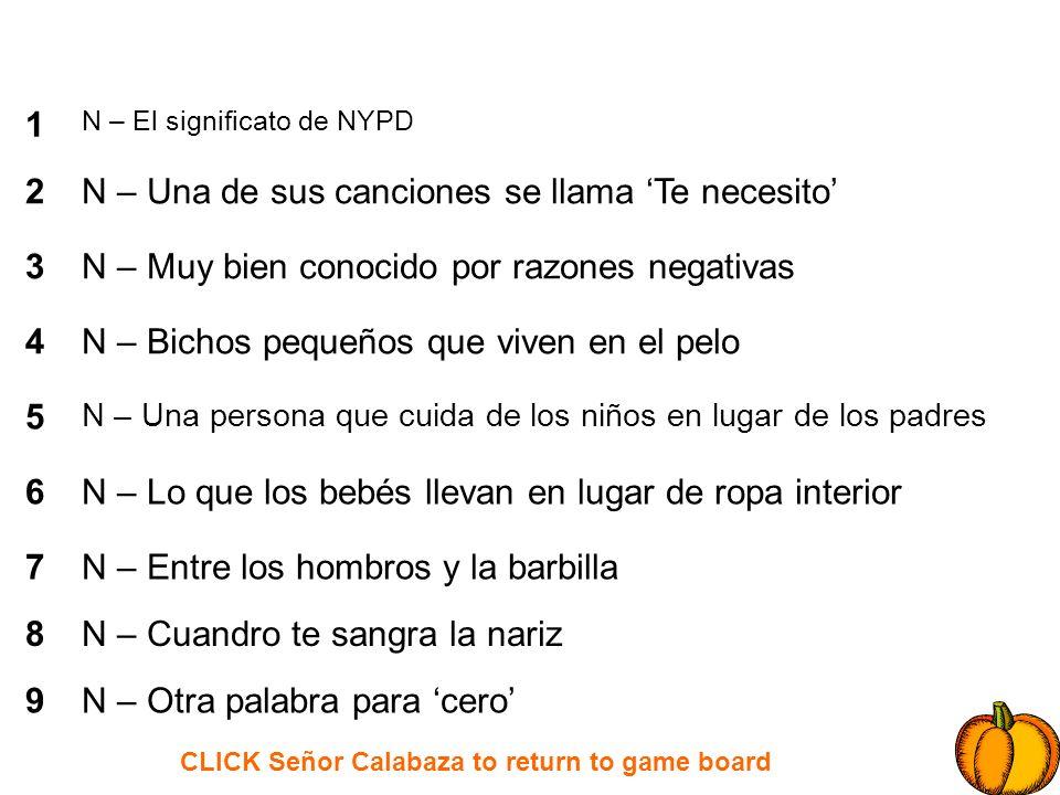 CLICK Señor Calabaza to return to game board 1 2 3 4 5 6 7 8 9 N – El significato de NYPD N – Una de sus canciones se llama Te necesito N – Muy bien c
