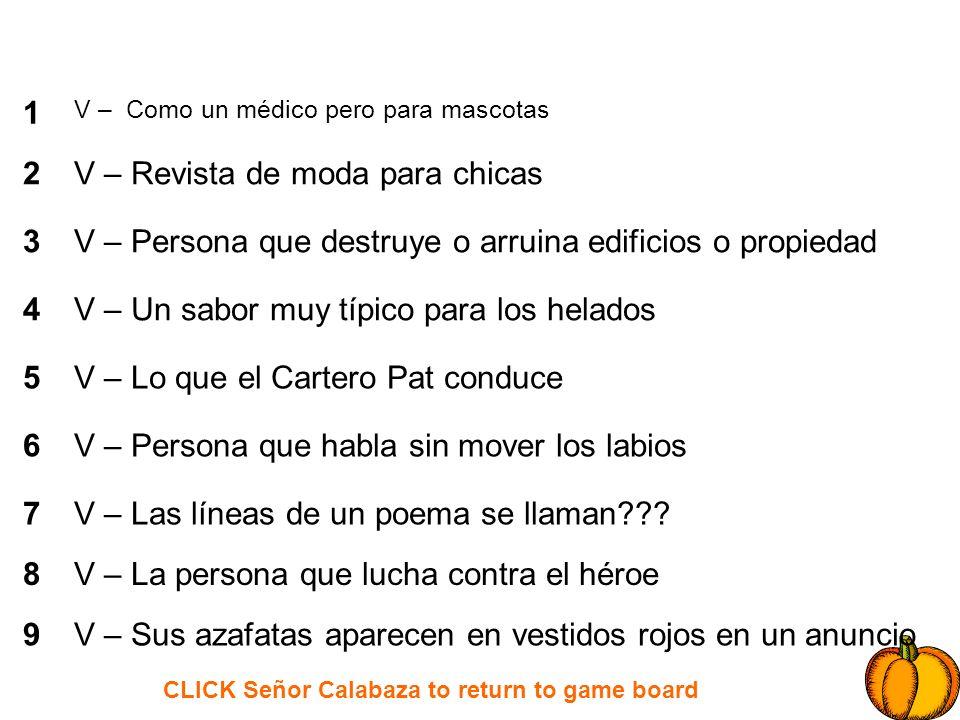 CLICK Señor Calabaza to return to game board 1 2 3 4 5 6 7 8 9 V – Como un médico pero para mascotas V – Revista de moda para chicas V – Persona que d