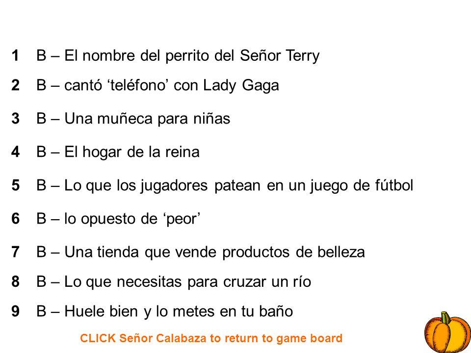 CLICK Señor Calabaza to return to game board 1 2 3 4 5 6 7 8 9 B – El nombre del perrito del Señor Terry B – cantó teléfono con Lady Gaga B – Una muñe