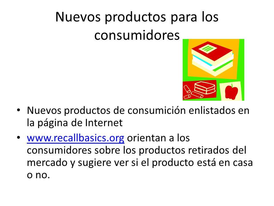 Nuevos productos para los consumidores Nuevos productos de consumición enlistados en la página de Internet www.recallbasics.org orientan a los consumi