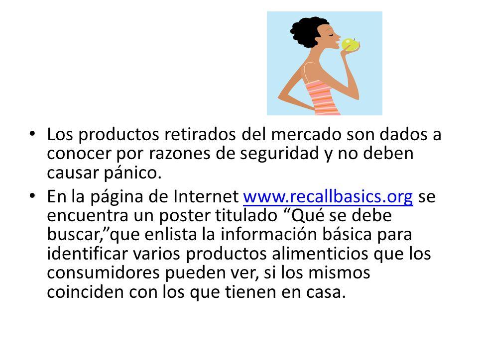 Los productos retirados del mercado son dados a conocer por razones de seguridad y no deben causar pánico. En la página de Internet www.recallbasics.o