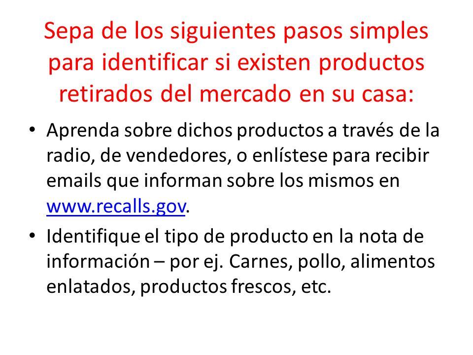 Sea Consciente Haga coincidir los puntos identificados en el producto que usted tienecomo nombre del producto, marca, códigos del contenido, y el tamaño del contenido o pesocon los detalles que figuran en la nota de los productos fuera de mercado.