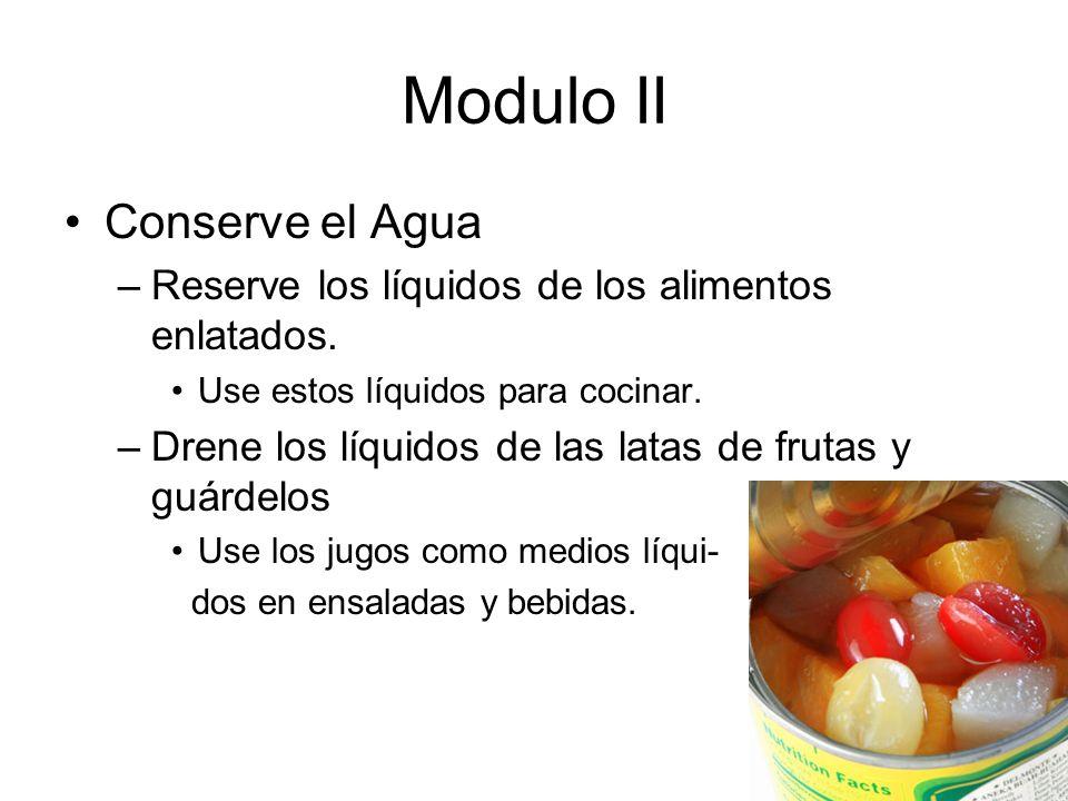 Modulo II Conserve el Agua –Reserve los líquidos de los alimentos enlatados.