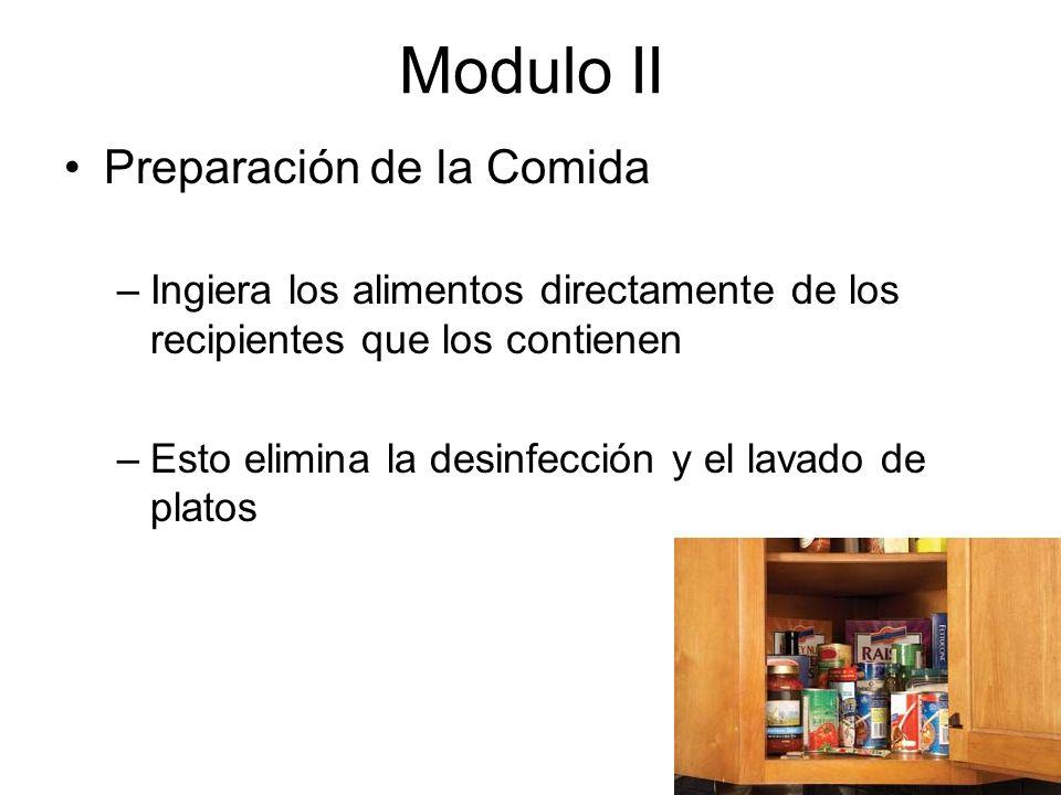 Modulo II Preparación de la Comida –Ingiera los alimentos directamente de los recipientes que los contienen –Esto elimina la desinfección y el lavado de platos